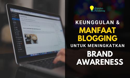 Keunggulan dan Manfaat Blogging untuk Mengingkatkan Brand Awareness
