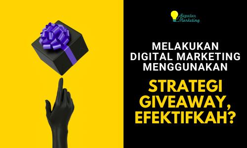 Melakukan Digital Marketing dengan Strategi Giveaway, Efektifkah?