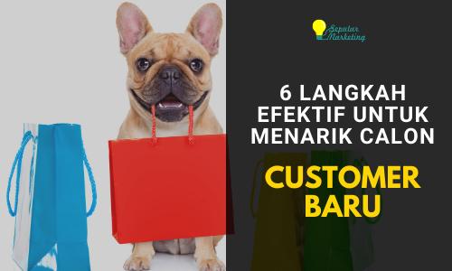 6 Langkah Efektif untuk Menarik Calon Customer Baru