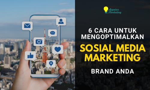 cara mengoptimalkan sosial media marketing brand