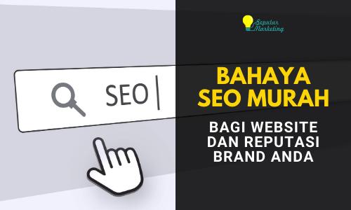 Bahaya Jasa SEO Murah untuk Website dan Brand Anda
