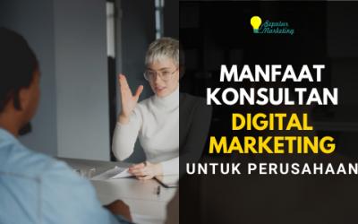 Manfaat Konsultan Digital Marketing untuk Perusahaan Anda