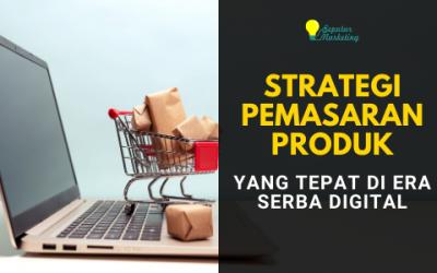 6 Strategi Pemasaran Produk yang Tepat di Era Digital