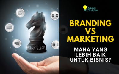 Branding VS Marketing, Mana yang Lebih Baik untuk Bisnis Anda?