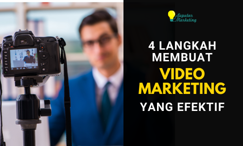 4 Langkah Membuat Video Marketing yang Efektif dan Mudah